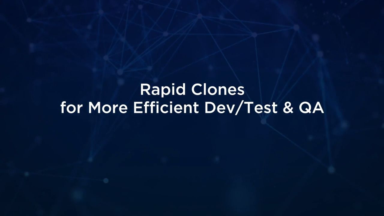 Rapid Clones for More Efficient Development, Testing, and QA