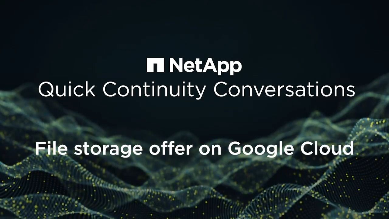 Quick Continuity Conversations - File Storage Offer on Google Cloud