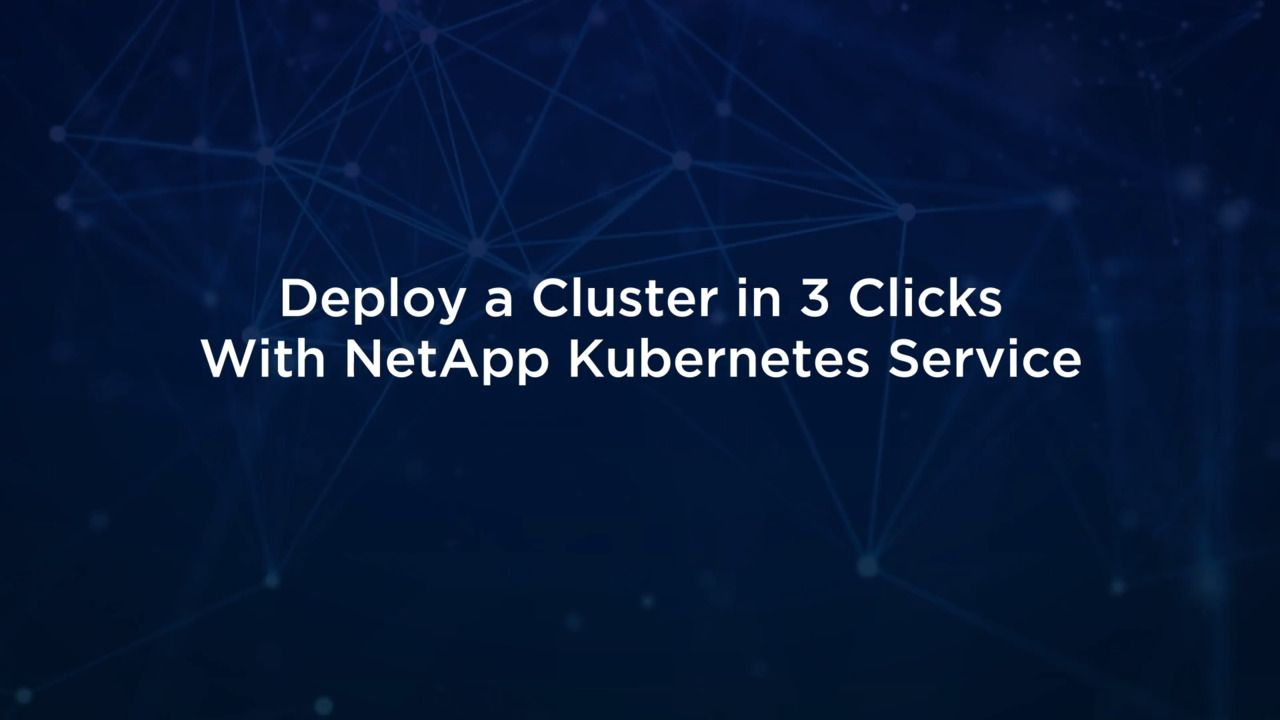 Deploy A Cluster in Three Clicks With NetApp Kubernetes Service