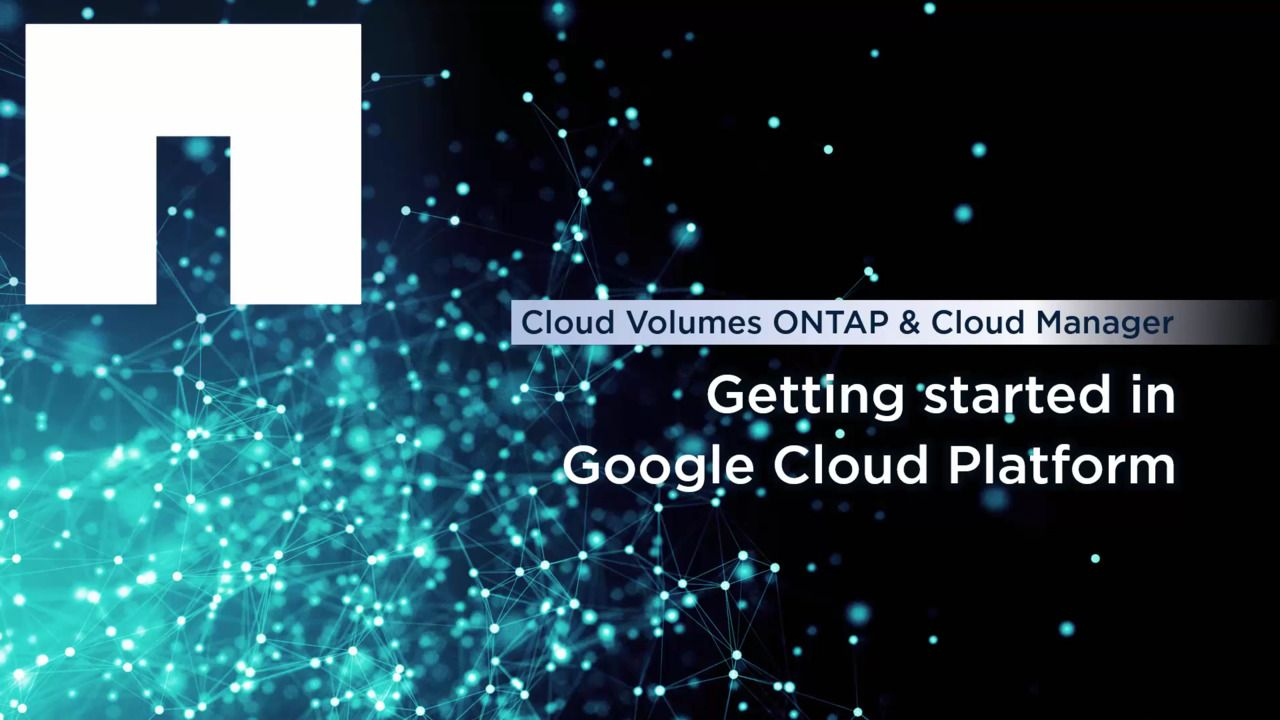 Get Started with Cloud Volumes ONTAP and Cloud Manager in the Google Cloud Platform
