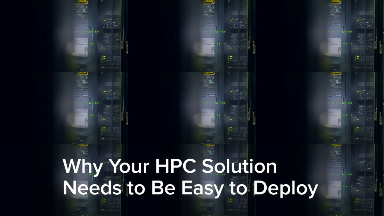 Why Your HPC Solution Needs to Be Easy to Deploy
