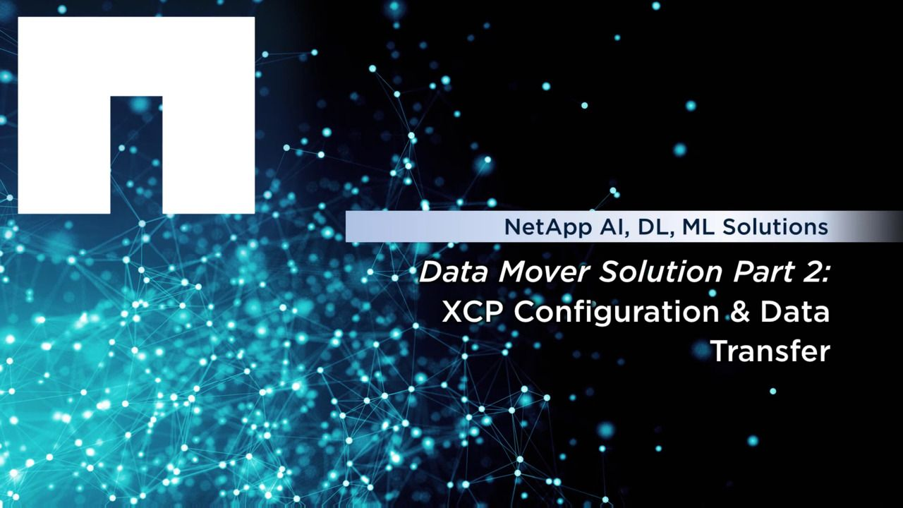 Data Mover Solution, Part 2 - XCP Configuration and Data Transfer