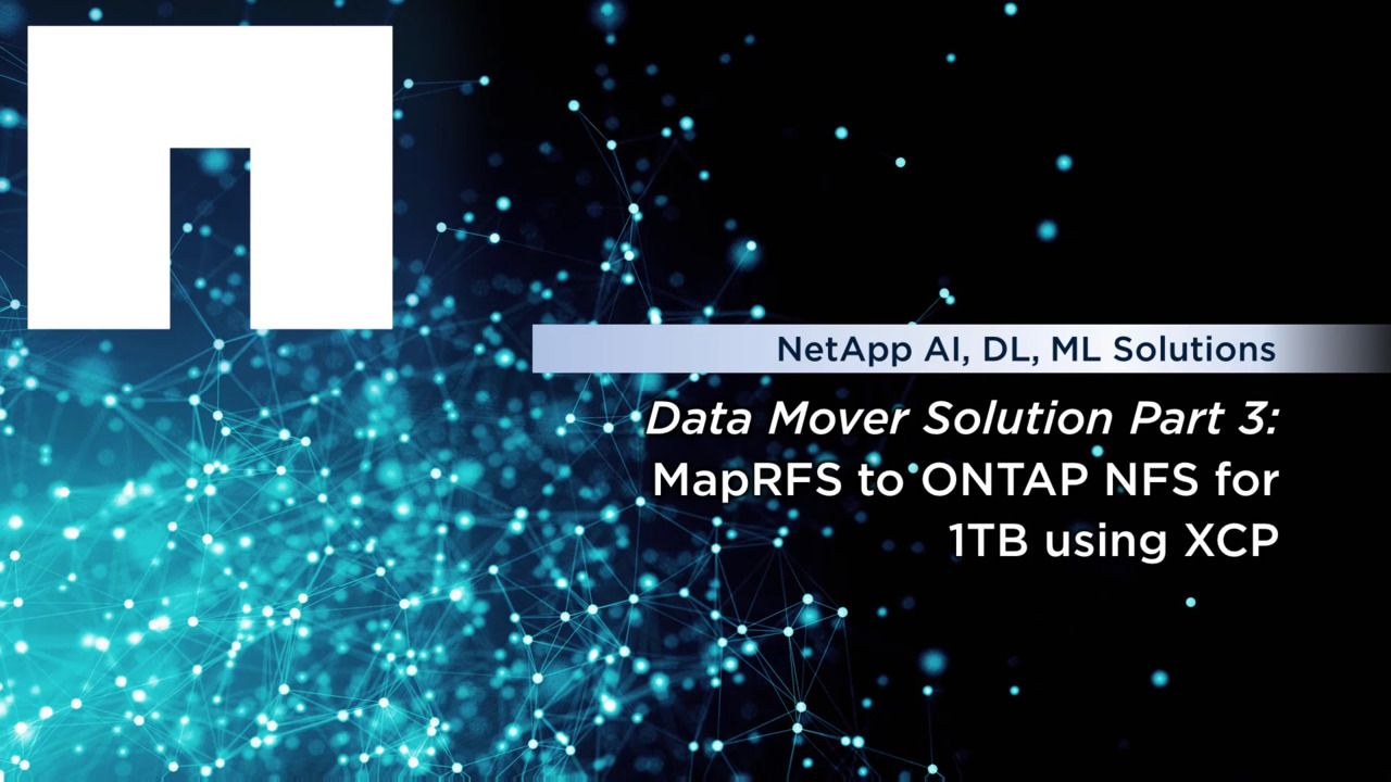 Data Mover Solution, Part 3 - MapRFS to ONTAP NFS for 1TB Using XCP