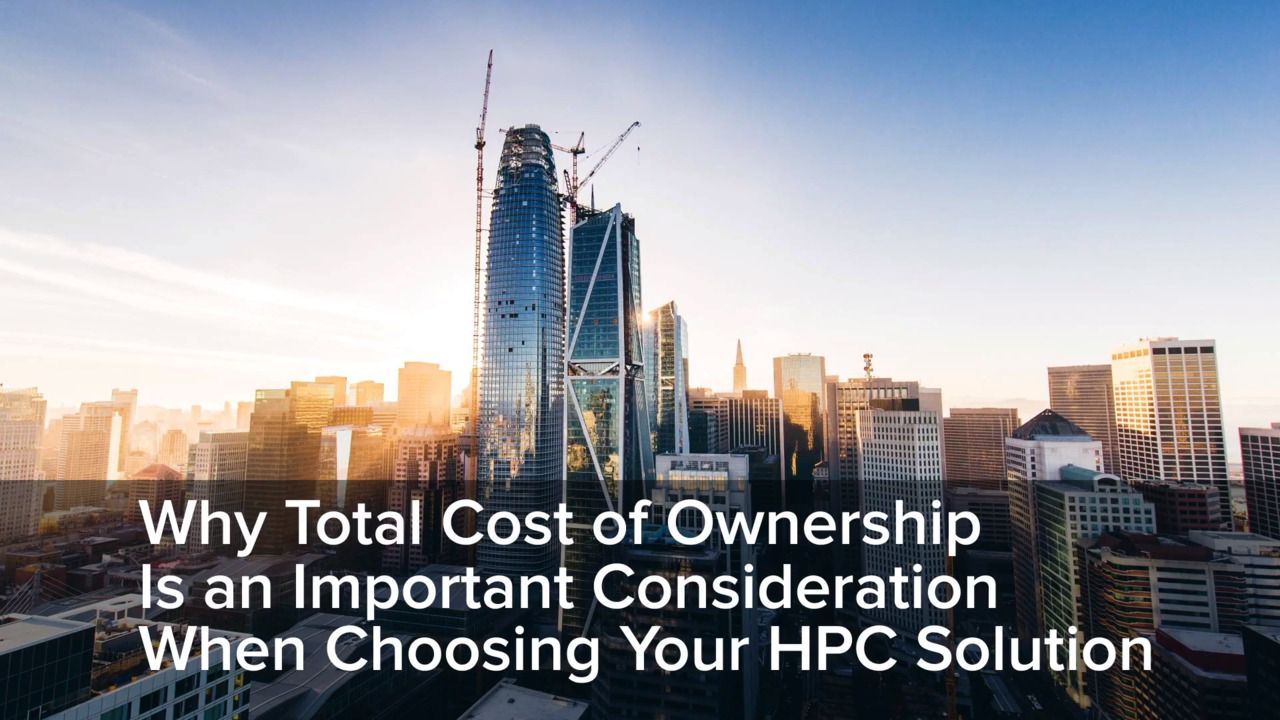 Why TCO is an Important Consideration When Choosing Your HPC Solution