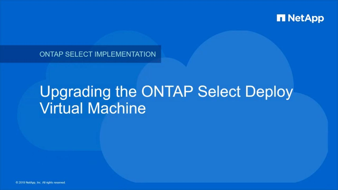 Upgrading the NetApp ONTAP Select Deploy Virtual Machine