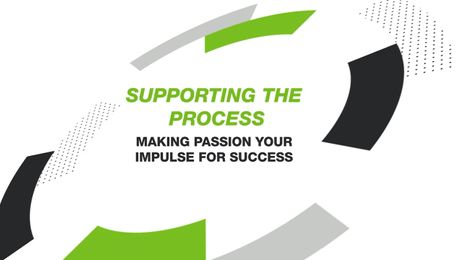 SUPPORTING THE PROCESS: MAKING PASSION YOUR IMPULSE FOR SUCCESS