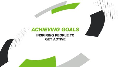 ACHIEVING GOALS: INSPIRING PEOPLE TO GET ACTIVE