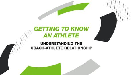 GETTING TO KNOW AN ATHLETE: UNDERSTANDING THE COACH-ATHLETE RELATIONSHIP