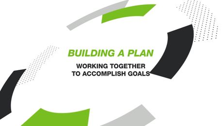 BUILDING A PLAN : WORKING TOGETHER TO ACCOMPLISH GOALS