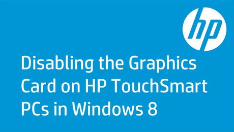Disabling the Graphics Card on HP TouchSmart PCs in Windows 8