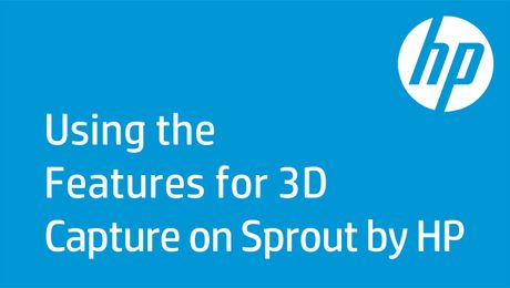 Using the Features for 3D Capture on Sprout by HP
