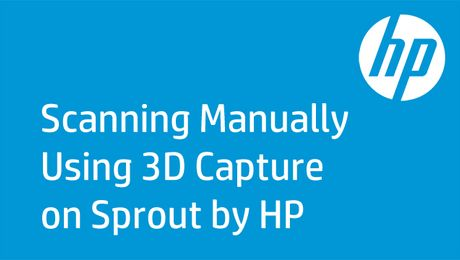 Scanning Manually Using 3D Capture on Sprout by HP