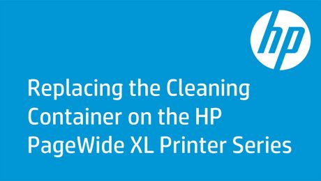 Replacing the Cleaning Container on the HP PageWide XL Printer Series