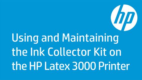 Using and Maintaining the Ink Collector Kit on the HP Latex 3000 Printer