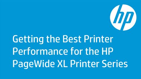 Getting the Best Printer Performance for the HP PageWide XL Printer Series