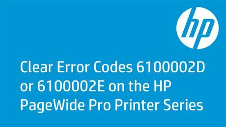 Clear Error Codes 6100002D or 6100002E on the HP PageWide Pro Printer Series