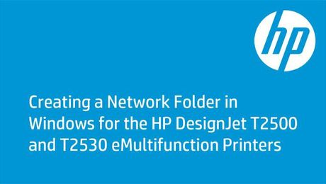 Creating a Network Folder in Windows for the HP DesignJet T2500 and T2530 eMultifunction Printers