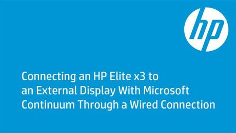 Connecting an HP Elite x3 to an External Display With Microsoft Continuum Through a Wired Connection