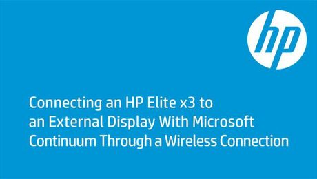 Connecting an HP Elite x3 to an External Display With Microsoft Continuum Through a Wireless Connection