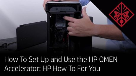 How To Set Up and Use the HP OMEN Accelerator: HP How To For You