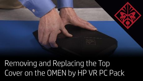 Removing and Replacing the Top Cover on the OMEN by HP VR PC Pack