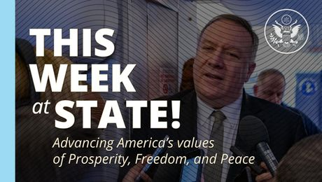 "This Week at State:  ""Advancing America's values of Prosperity, Freedom, and Peace"" - February 14, 2020"