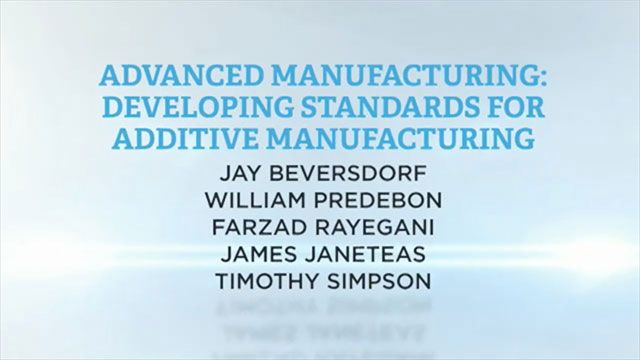Advanced Manufacturing: Developing Standards for Additive Manufacturing