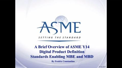Overview of ASME Y14 Digital Product Definition Standards Enabling MBE and MBD