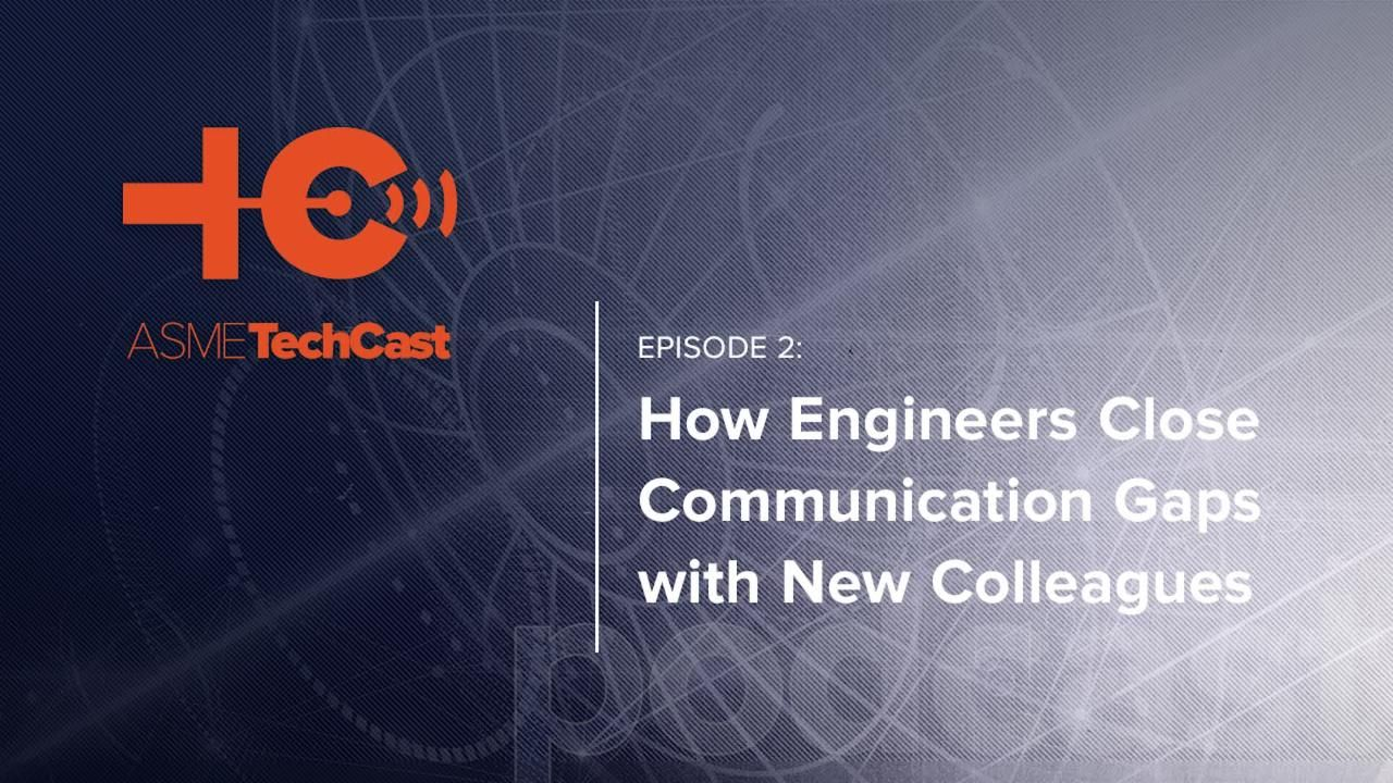 TechCast: Episode 2 - How Engineers Close Communication Gaps with New Colleagues