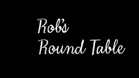 Rob's Round Table  Episode 1