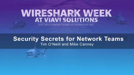 VIAVI Solutions Webinar - Security Secrets for Network Teams - Wireshark Week