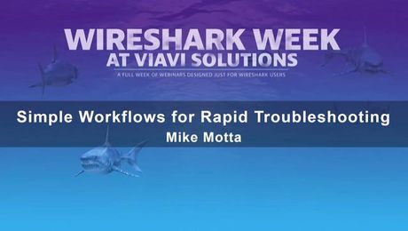 Viavi Solutions Webinar - Simple Workflows for Rapid Troubleshooting - Wireshark Week