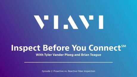 VIAVI Inspect Before You Connect - Episode 2: Proactive vs. Reactive