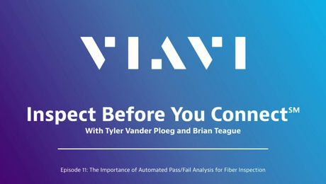 VIAVI Inspect Before You Connect: Episode 11 - The Importance of Automated Pass/Fail Analysis for Fiber Inspection