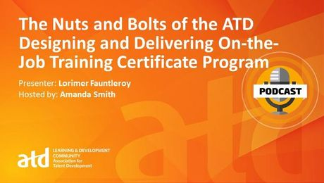 The Nuts and Bolts of the ATD Designing and Delivering On-the-Job Training Certificate Program