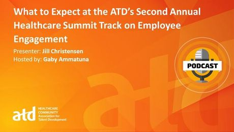What to Expect at the ATD's Second Annual Healthcare Summit Track on Employee Engagement.