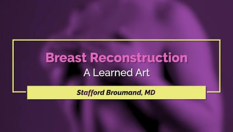 Breast Reconstruction - A Balance of Experience, Science, and Art