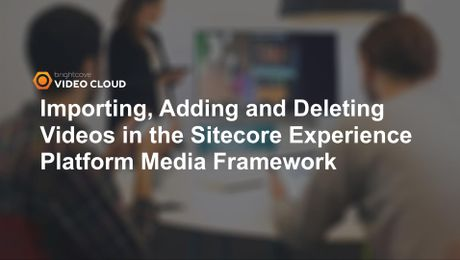 Sitecore Video Import Add Delete