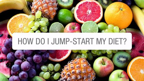 How Do I Jumpstart My Diet?
