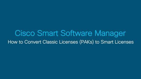 How to Convert Classic Licenses (PAKs) to Smart Licenses in CSSM
