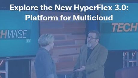 Explore the New HyperFlex 3.0: Platform for Multicloud on TechWiseTV