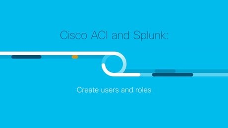 Demo: Cisco ACI and Splunk - Create Users and Roles
