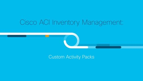 Demo: Cisco ACI Inventory Management Custom Activity Packs