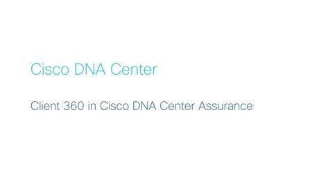 Cisco DNA Center – Client 360 in Cisco DNA Center Assurance