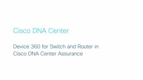Cisco DNA Center – Device 360 for Switch and Router in Cisco DNA Center Assurance