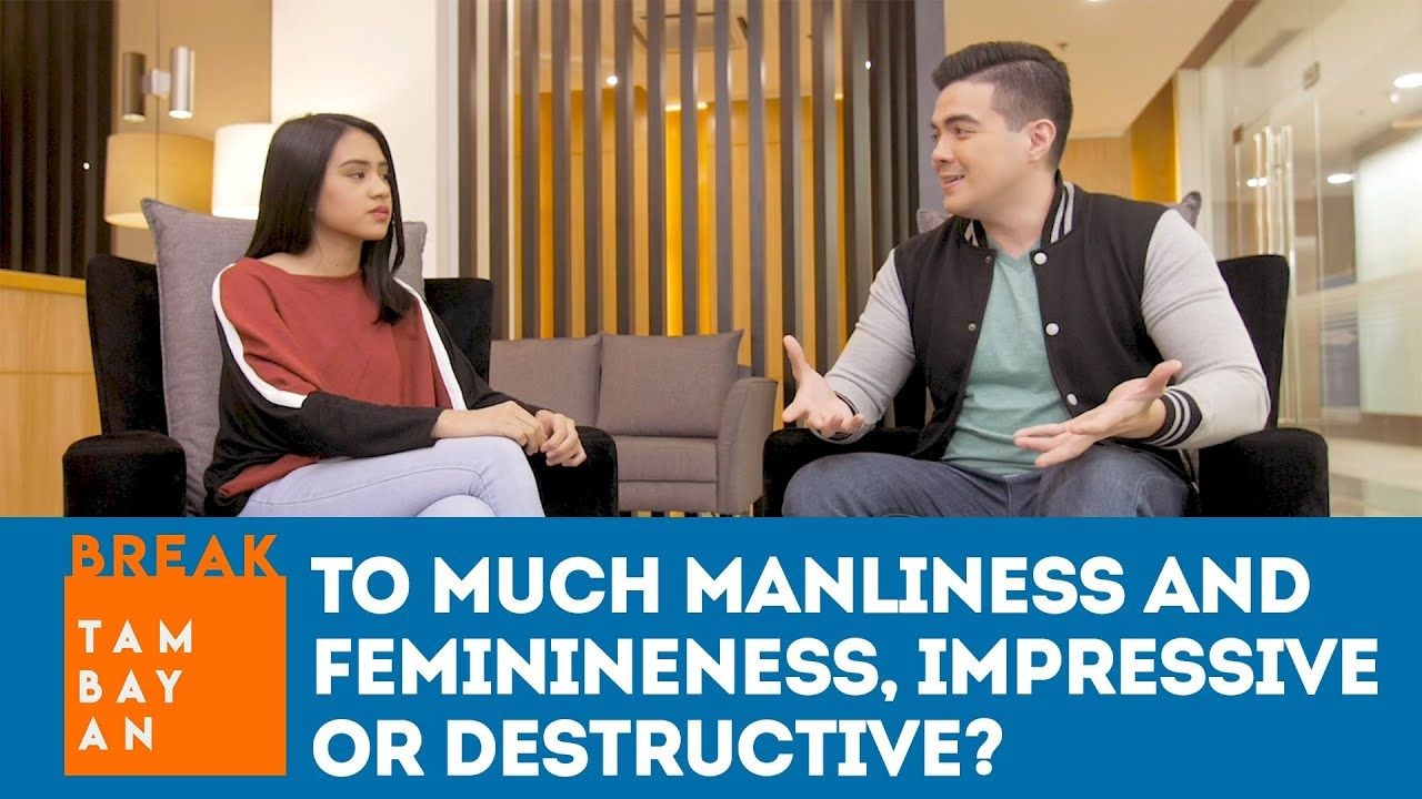 BreakTambayan | Too much Manliness and Feminineness - Impressive or Destructive?