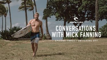 Conversations with Mick Fanning | Episode Three, Switching Off