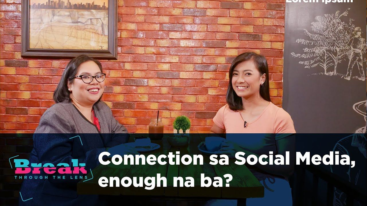 BreakThrough the Lens | Social Media Connection, enough na ba?