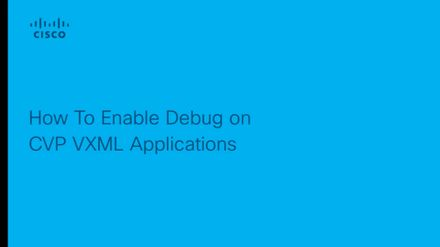 UCCE - How To Enable Debugs on CVP VXML Applications