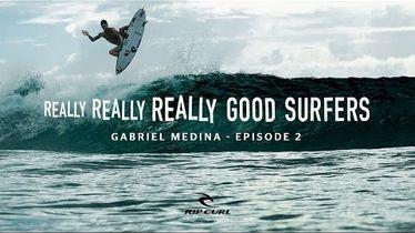 Really, Really, Really Good Surfers | Ep. 2 Gabriel Medina | Rip Curl